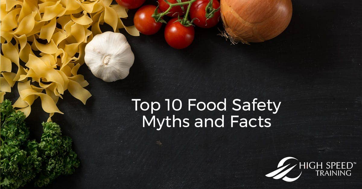 Top 10 Food Safety Myths Amp Facts High Speed Training